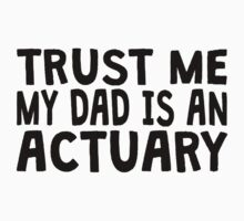 Trust Me My Dad Is An Actuary Kids Clothes