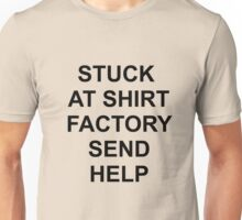 Stuck at Shirt Factory Send Help Unisex T-Shirt