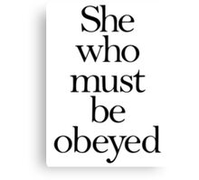 SHE, She who must be obeyed! My Wife? Lady in Charge? Canvas Print