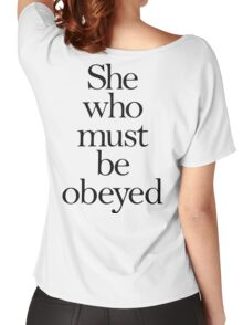 SHE, She who must be obeyed! My Wife? Lady in Charge? Women's Relaxed Fit T-Shirt