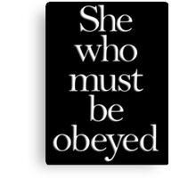 SHE, She who must be obeyed! My Wife? In Charge? White type Canvas Print