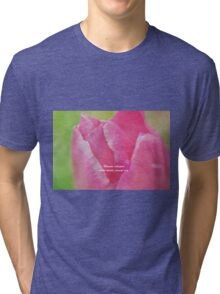 Flowers Whisper What Words Cannot Say Tri-blend T-Shirt