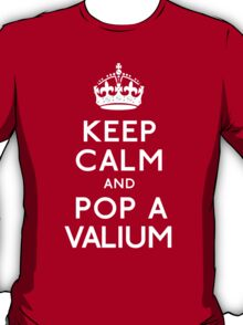 Keep Calm and Pop A Valium T-Shirt
