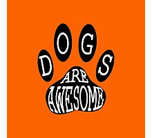 Dogs Are Awesome Typography  Photographic Print
