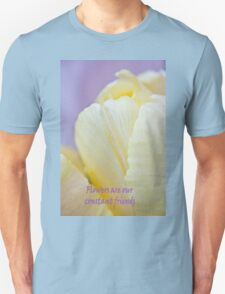 Flowers Are Our Constant Friends T-Shirt