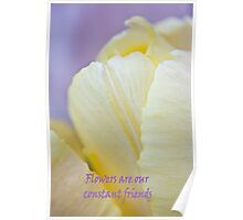 Flowers Are Our Constant Friends Poster