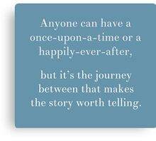Anyone can have a once-upon a time or a happily-ever-after Canvas Print