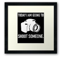 TODAY I AM GOING TO SHOOT SOMEONE Framed Print