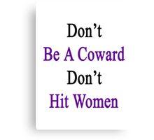 Don't Be A Coward Don't Hit Women  Canvas Print