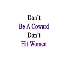 Don't Be A Coward Don't Hit Women  by supernova23