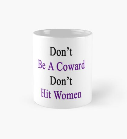 Don't Be A Coward Don't Hit Women  Mug