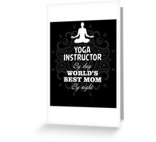 YOGA INSTRUCTOR BY DAY WORLD'S BEST MOM BY NIGHT Greeting Card