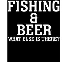 FISHING & BEER WHAT ELSE IS THERE Photographic Print