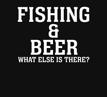 FISHING & BEER WHAT ELSE IS THERE Unisex T-Shirt