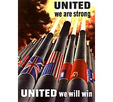 Propaganda Poster WWII ~ United We Are Strong ~ World War 2 ~ 0505  Photographic Print