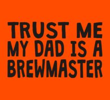 Trust Me My Dad Is A Brewmaster Kids Clothes