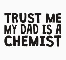Trust Me My Dad Is A Chemist Kids Clothes