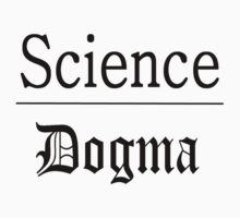 Science over Dogma by paulparkinson