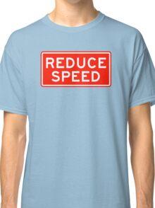 Reduce Speed Classic T-Shirt