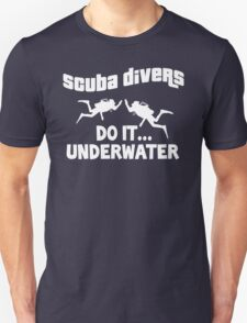 Scuba divers do it underwater T-Shirt