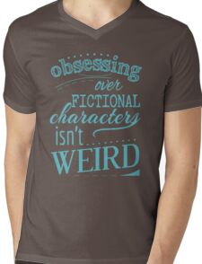 obsessing over fictional characters isn't weird Mens V-Neck T-Shirt