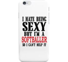 I Hate Being Sexy But I'm A Softballer So I Can't Help It iPhone Case/Skin