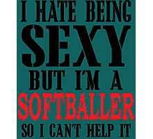 I Hate Being Sexy But I'm A Softballer So I Can't Help It Photographic Print