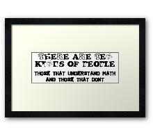 THERE ARE TEN KINDS OF PEOPLE. THOSE WHO UNDERSTAND MATH AND THOSE THAT DON'T Framed Print