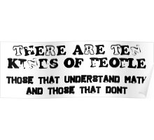 THERE ARE TEN KINDS OF PEOPLE. THOSE WHO UNDERSTAND MATH AND THOSE THAT DON'T Poster