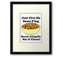 Give me some bacon jalapeno mac and cheese Framed Print