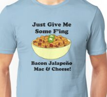 Give me some bacon jalapeno mac and cheese Unisex T-Shirt