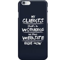 Clients Think I'm Working On Their Website iPhone Case/Skin