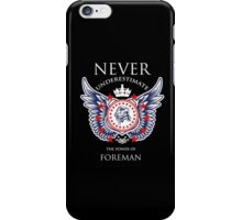 Never Underestimate The Power Of Foreman - Tshirts & Accessories iPhone Case/Skin