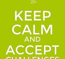 Keep calm and accept challenges by mbs123a