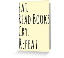 eat, read books, cry, repeat. Greeting Card