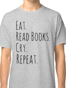 eat, read books, cry, repeat. Classic T-Shirt
