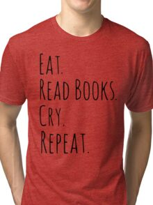 eat, read books, cry, repeat. Tri-blend T-Shirt