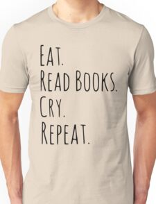 eat, read books, cry, repeat. Unisex T-Shirt