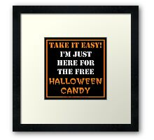 Take It Easy! I'm Just Here For The Free Halloween Candy Framed Print