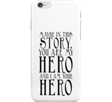 You are my hero and I am your hero iPhone Case/Skin