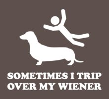 Sometimes I Trip Over My Wiener by FunniestSayings