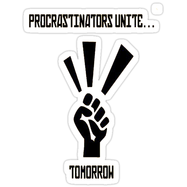 Procrastinators Unite... Tomorrow by yoon2972