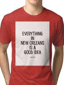 Everything In New Orleans Is A Good Idea Tri-blend T-Shirt