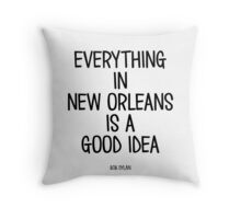 Everything In New Orleans Is A Good Idea Throw Pillow