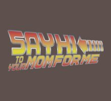 Say Hi To Your Mom For Me Baby Tee