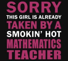 Sorry this girl is already taken a by smokin' hot Mathematics Teacher Gift for Mathematics Teacher's Wife by onlybuddy
