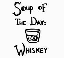 Soup of the Day: Whiskey Unisex T-Shirt