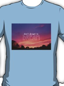 don't forget to dream T-Shirt