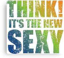 Think! It's the new sexy Canvas Print