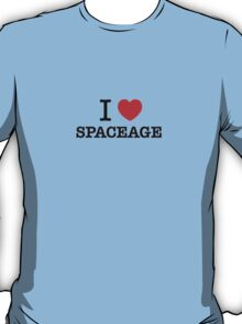 I Love SPACEAGE T-Shirt